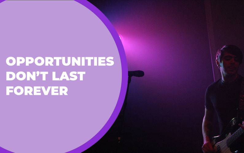 Opportunities Don't Last Forever