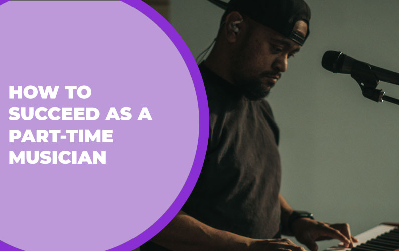How to Succeed as a Part-Time Musician