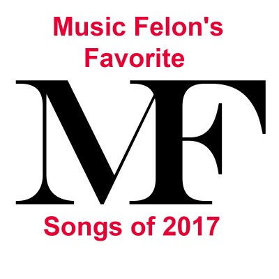 Music Felon's Favorite Songs of 2017