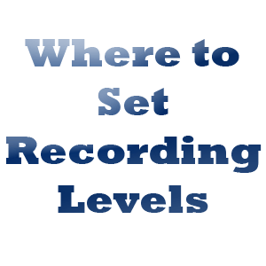 where to set recording levels