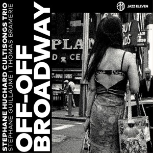 STEPHANE HUCHARD CULTISONGS TRIO – Off.Off Broadway