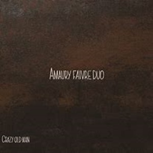 AMAURY FAIVRE DUO – Crazy Old Man