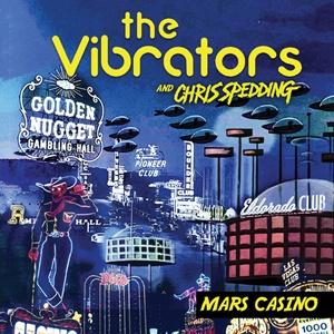 THE VIBRATORS – Mars Casino (featuring Chris Spedding)