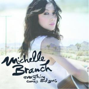 Michelle Branch - Everything Comes & Goes