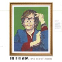 ONE MAN SHOW: Jarvis Cocker's Rarities (Compilation)