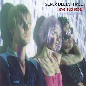 Super Delta Three – Eve Sub Rebel