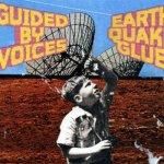 Guided By Voices – Earthquake Glue