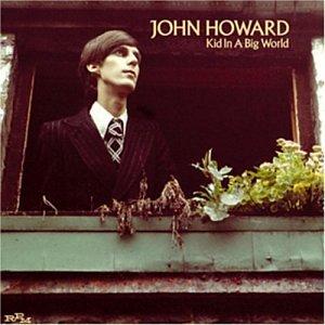 John Howard - Kid In A Big World