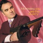 Morrissey – You Are The Quarry