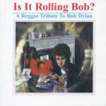 Various Artists – Is It Rolling Bob? A Reggae Tribute To Bob Dylan