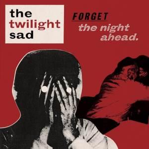 The Twilight Sad - Forget The Night Ahead