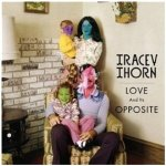Tracey Thorn – Love And Its Opposite