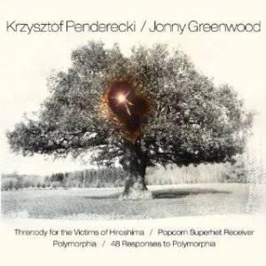 Krzysztof Penderecki & Jonny Greenwood - Threnody for the Victims of Hiroshima/ Popcorn Superhet Receiver/ Polymorphia/ 48 Responses To Polymorphia