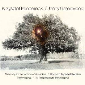 Krzysztof Penderecki & Jonny Greenwood - Threnody for the Victims of Hiroshima/ Popcorn Superhet Receiver/ Polymorphia/ 48 Responses To Polymorphia