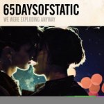 65daysofstatic – We Were Exploding Anyway