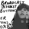 Broadcast – Tender Buttons