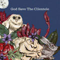 The Clientele – God Save The Clientele