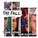 The Fall – Your Future Our Clutter