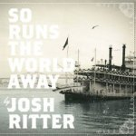 Josh Ritter – So Runs The World Away
