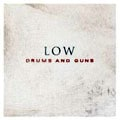 Low – Drums And Guns