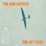 The Low Anthem – Smart Flesh