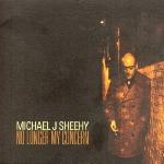 Michael J Sheehy – No Longer My Concern