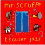 Mr Scruff – Trouser Jazz