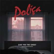 Poliça - Give You The Ghost