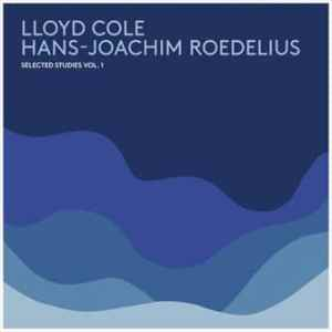 Lloyd Cole and Hans-Joachim Roedelius - Selected Studies Volume 1