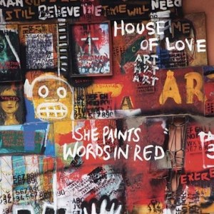 House Of Love - She Paints Words In Red