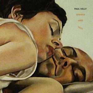 Paul Kelly - Spring And Fall
