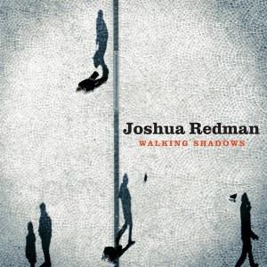 Joshua Redman - Walking Shadows
