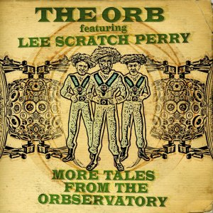 "The Orb featuring Lee ""Scratch"" Perry - More Tales From The Observatory"