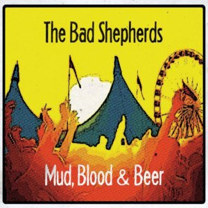 The Bad Shepherds - Mud, Blood & Beer