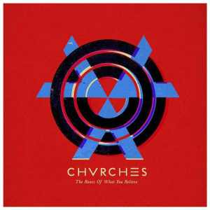 Chvrches - The Best Of What You Believe