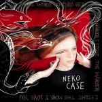 Neko Case – The Worse Things Get, The Harder I Fight, The Harder I Fight, The...