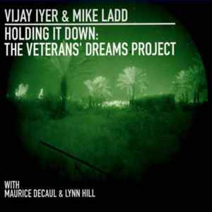 Vijay Iyer & Mike Ladd - Hold It Down: The Veterans' Dreams Project