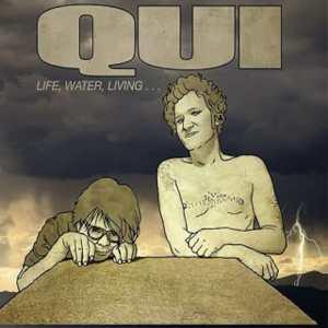 Qui - Life, Water, Living...