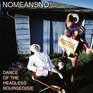 Nomeansno – Dance Of The Headless Bourgeoisie