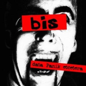 bis - data Panik etcetera