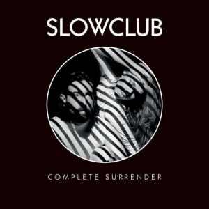 Slow Club - Complete Surrender