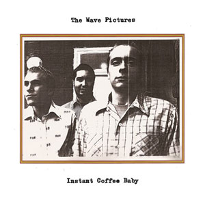 The Wave Pictures - Instant Coffee Baby