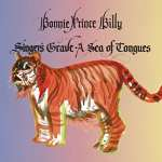Bonnie Prince Billy – Singer's Grave A Sea Of Tongues