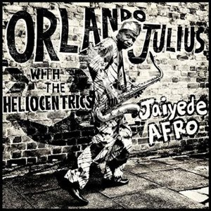 Orlando Julius And The Heliocentrics - Jaiyede Afro