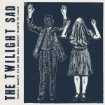 The Twilight Sad – Nobody Wants To Be Here And Nobody Wants To Leave