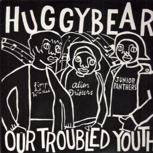 Huggy Bear - Our Troubled Youth