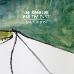 Lee Ranaldo And The Dust – Acoustic Dust