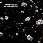 Richard Dawson – Nothing Important