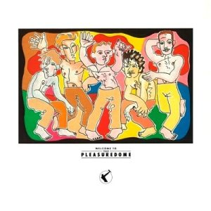 Frankie Goes To Hollywood – Welcome To The Pleasuredome
