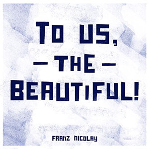 Franz Nicolay - To Us, The Beautiful!